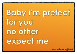 baby i'm prefect