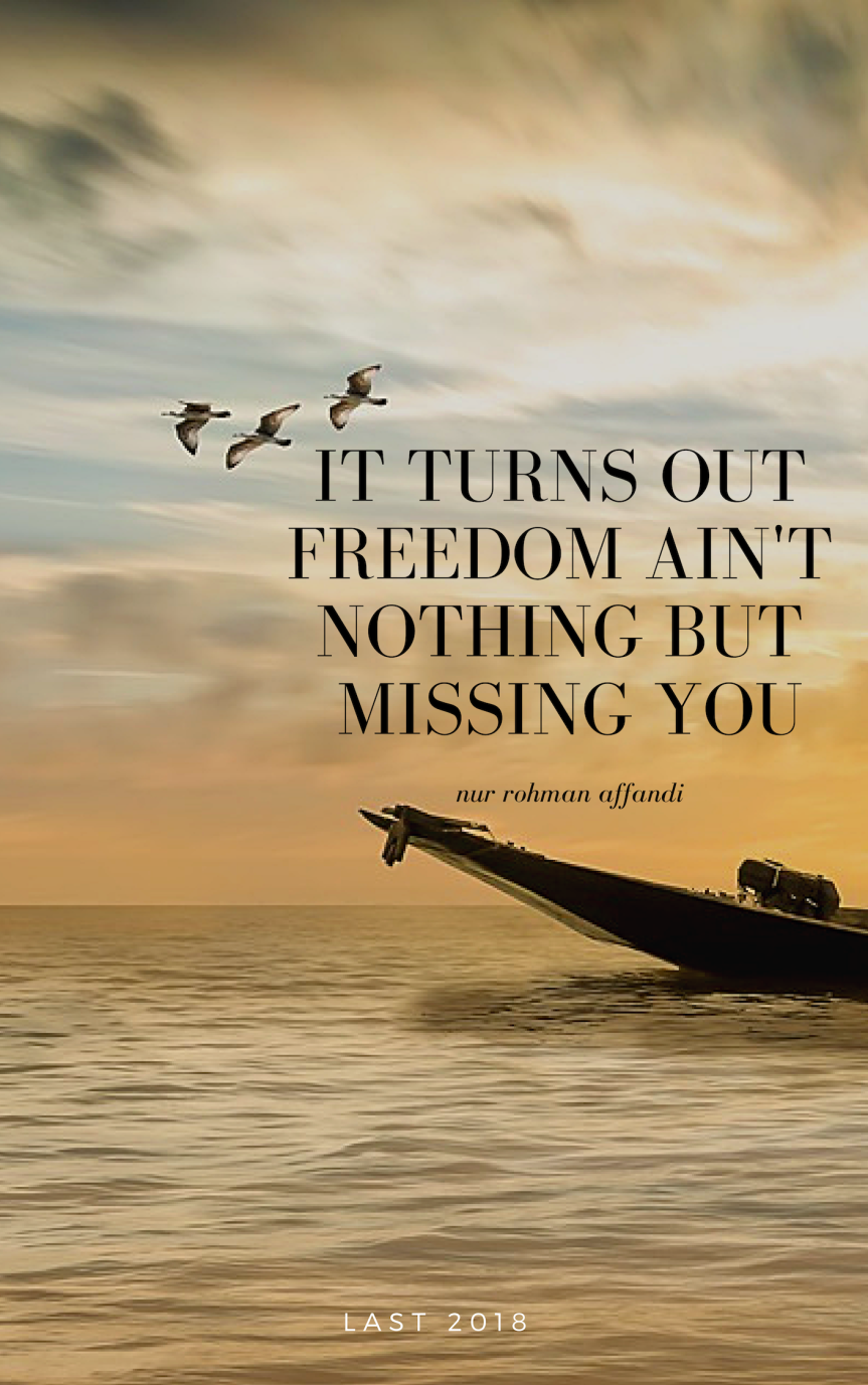 It turns out freedom ain't nothing but missing you-nur rohman